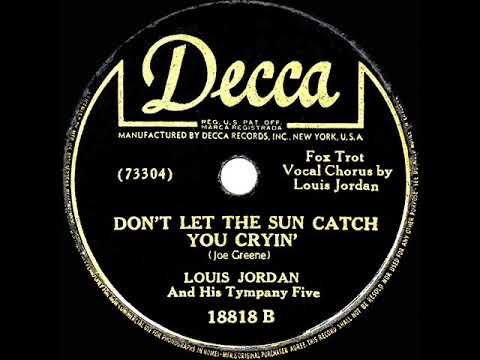 1946 Louis Jordan - Don't Let The Sun Catch You Cryin' (#3 R&B hit) -  YouTube