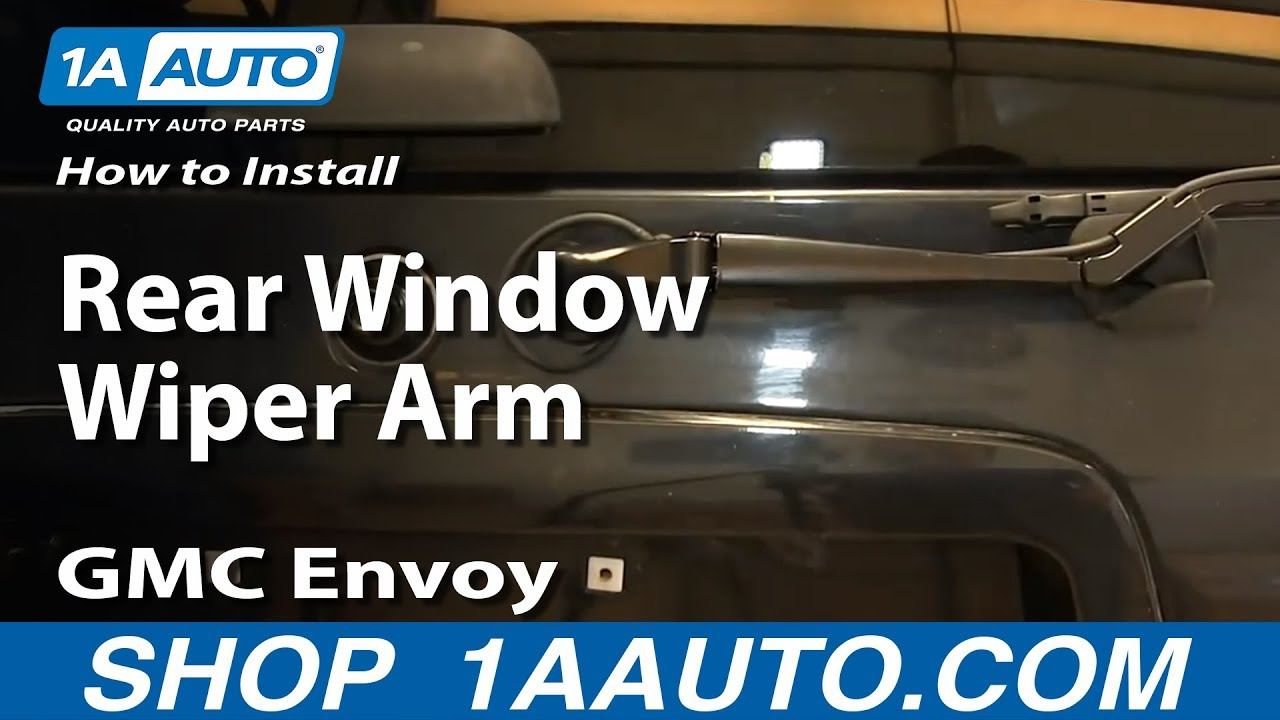 How to install replace rear window wiper arm 2002 09 gmc envoy and xl youtube