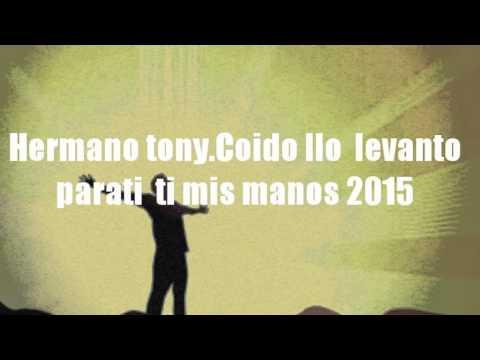Alabanza Hermano tonino, Coido llo levanto parati mis manos 2015