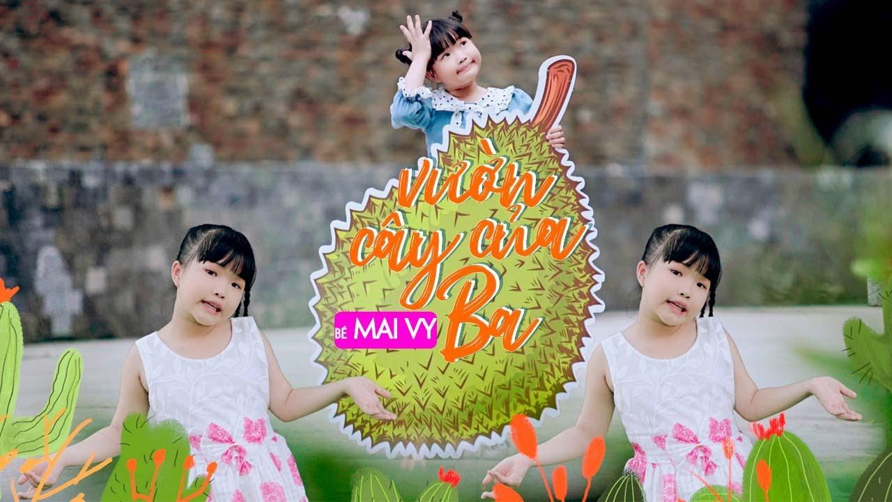 Vườn Cây Của Ba ♪ Bé MAI VY Thần Đông Âm Nhạc Việt Nam [MV Official] Nhạc Thiếu Nhi Hay Cho Bé