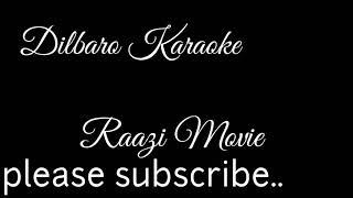 Dilbaro Karaoke - Raazi  Alia Bhatt Harshdeep kaur shankar mahadevan