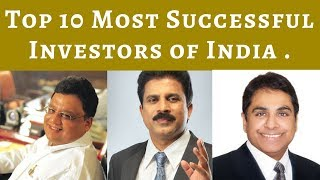 Top 10 Most Successful Investors of India .