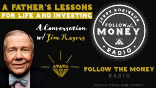 A Father's Lessons for Life and Investing w/Jim Rogers