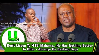 Don't Listen To '419' Mahama...He Has Nothing Better To Offer - Abronye On Banking Saga