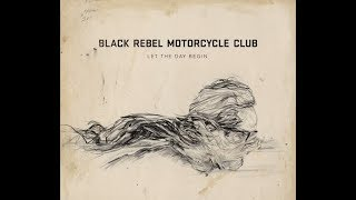 Black Rebel Motorcycle Club - Let The Day Begin [Audio Stream]