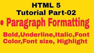HTML Paragraph Formatting (Bold, Underline,Font Color,Font size, Highlighting Part- 03)