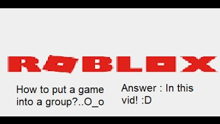 ROBLOX | Tutorial | How to put a game into a group?