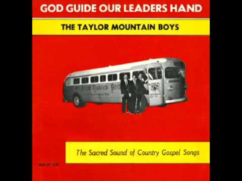 God Guide Our Leader's Hand [1969] - The Taylor Mountain Boys