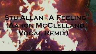 Stu Allan - A Feeling (Aaron McClelland Vocal Remix) YouTube Videos