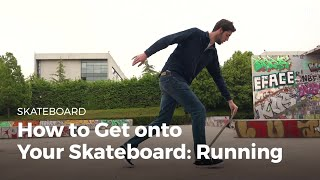 How to Get Onto Your Skateboard: Running | Skateboarding