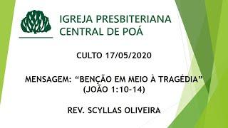 Culto 17.05.2020 | Mensagem: Benção em meio à tragédia (João 1:10-14) - Rev. Scyllas Oliveira