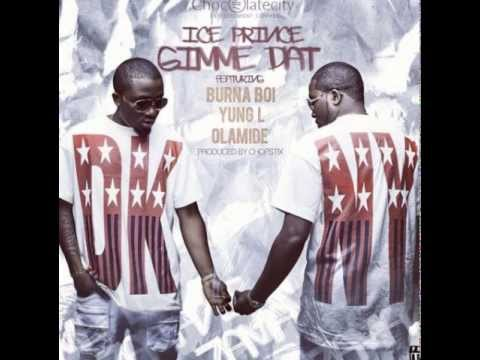 ICE PRINCE  GIMME DAT FT BURNA BOI  YUNG L  OLAMIDE {NEW 2013}