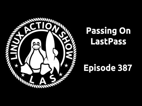 Passing On LastPass | Linux Action Show 387