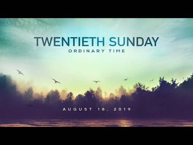 Weekend Reflection - Twentieth Sunday in Ordinary Time