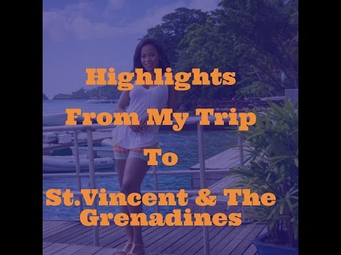 Highlights from My Trip To St.Vincent & The Grenadines