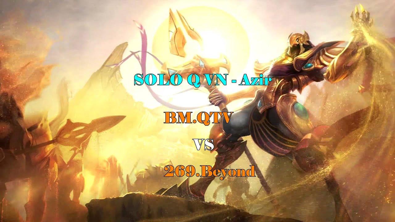 Solo Q VN : BM QTV vs 269 Beyond - Azir