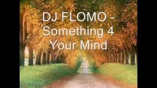 DJ FLOMO - Something 4 Your Mind