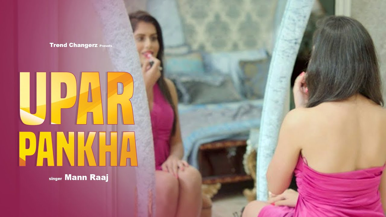 Latest Hindi Songs 2017 -Upar Pankhafull Hd- Mann Raaj -5685