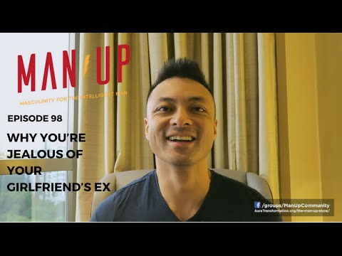 Why You're Jealous Of Your Girlfriend's Ex - The Man Up Show, Ep. 98