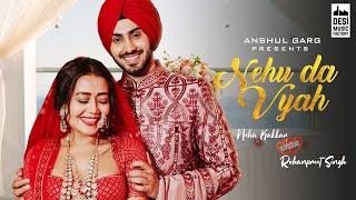 NEHU DA VYAH - Neha Kakkar & Rohanpreet Singh | Anshul Garg | Neha Weds Rohanpreet