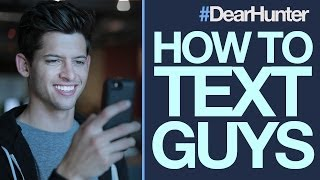 HOW TO TEXT GUYS so they don't IGNORE YOU! | #DearHunter