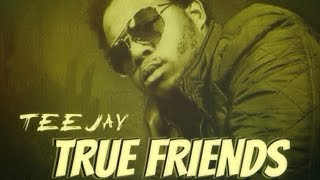 Download TeeJay - True Friends [Friendship Riddim] April 2015 MP3 song and Music Video