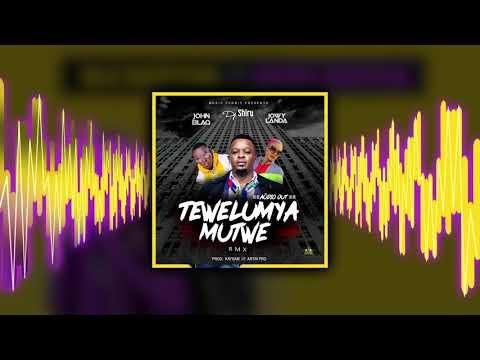Dj Shiru -TEWELUMYA MUTWE REMIX   FT JOHN BLAQ  &  JOWY LANDA[Official Audio]