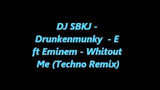 DJ SBKJ - Drunkenmunky - E ft Eminem Whitout Me (Techno Remix)