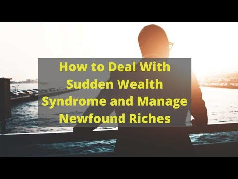 How to Deal With Sudden Wealth Syndrome and Manage Newfound Riches