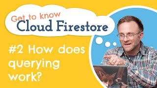 How do queries work in Cloud Firestore?   Get to Know Cloud Firestore #2