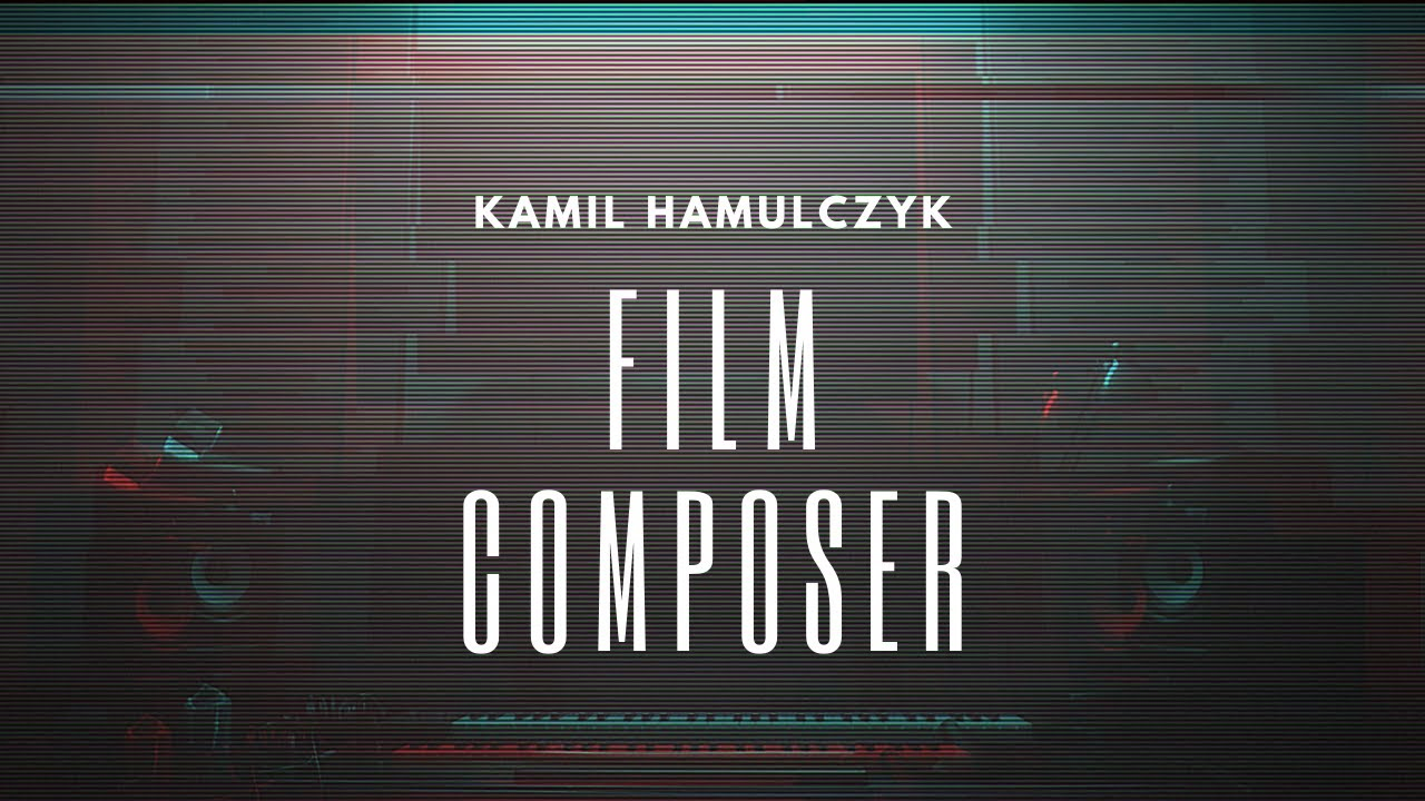 COMPOSER SHOWREEL | Kamil Hamulczyk