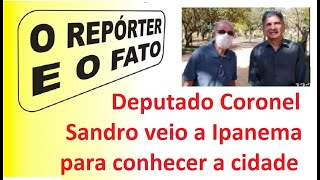 O REPÓRTER E O FATO   Coronel Sandro visita Ipanema e se propõe colaborar com o município