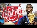 Paul Pogba - World Champion - Meat Pie World Cup Final