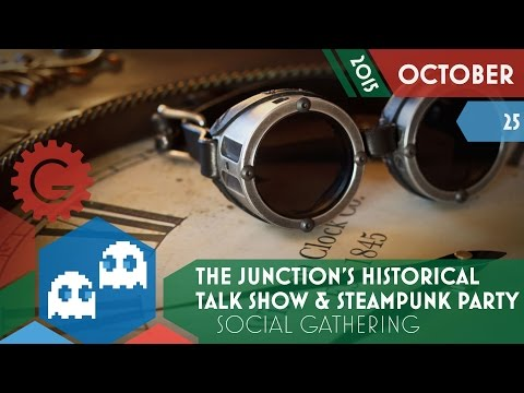 The Junction's Historical Talk Show & Steampunk Dance Party - Geek Event