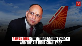 Pawan Ruia: The 'turnaround tycoon' and the Air India challenge