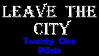 twenty one pilots - Leave The City (Lyrics video)