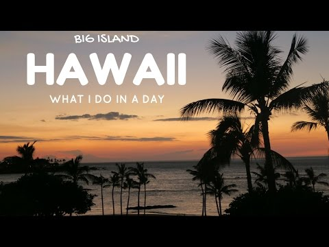 Big Island Hawaii: What I Do In A Day