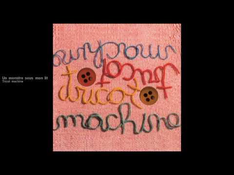 Tricot machine - Un monstre sous mon lit [version officielle] mp3