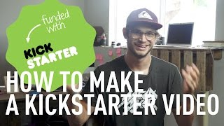How to Make a Killer Kickstarter Video