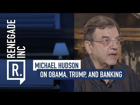 MICHAEL HUDSON on Obama, Trump, and Banking