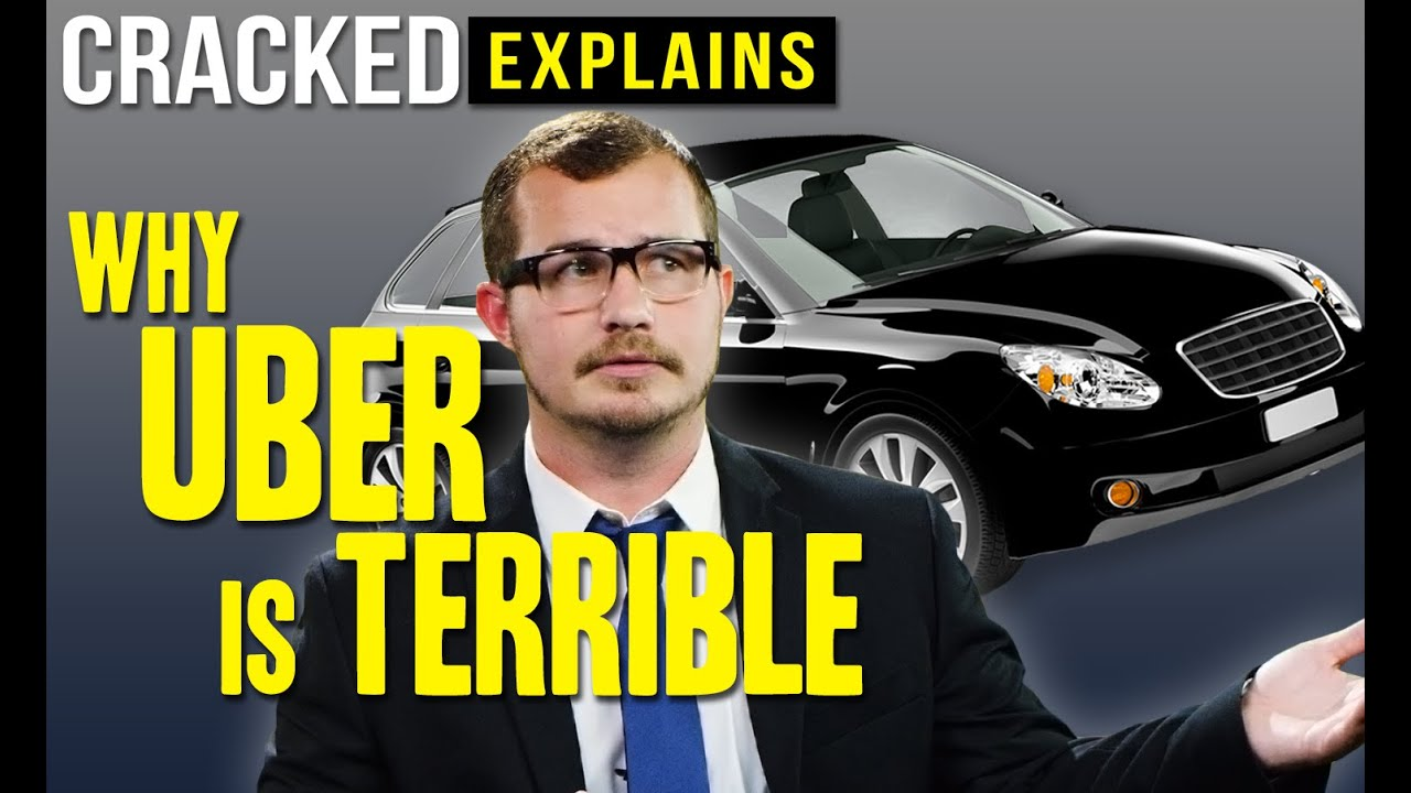 Why Uber Is Terrible  Cracked Explains  Doovi