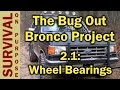 Ford Bronco Wheel Bearing Replacement - Bug Out Vehicle Setup
