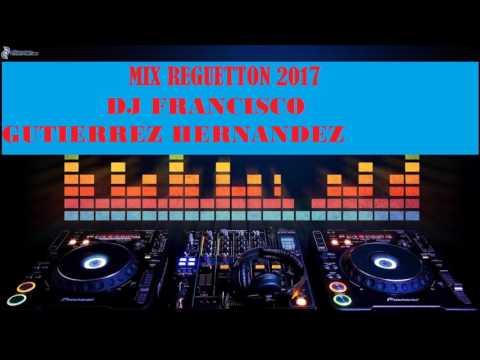 MIX REGUETTON 2017 DEMO DJ FRANCISCO GUTIERREZ HERNANDEZ