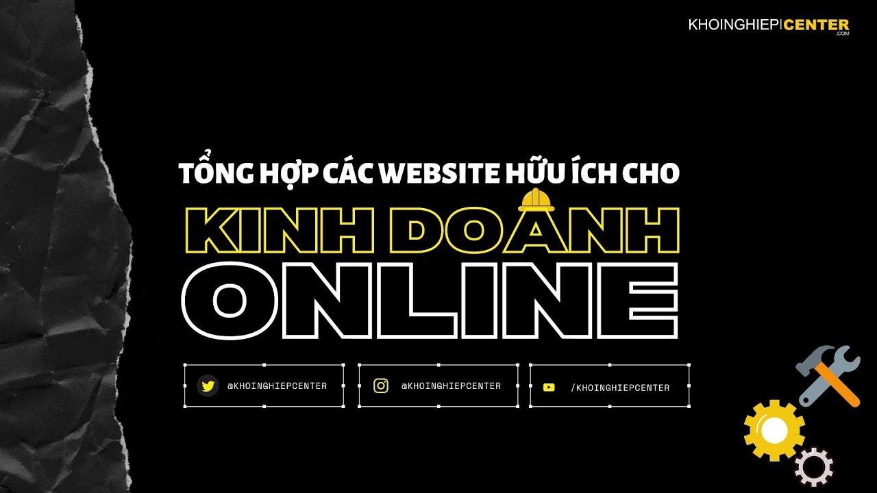 [TOOLS] TỔNG HỢP WEBSITE THUẬN TIỆN HƠN TRONG KINH DOANH ONLINE #Khoinghiepcenter