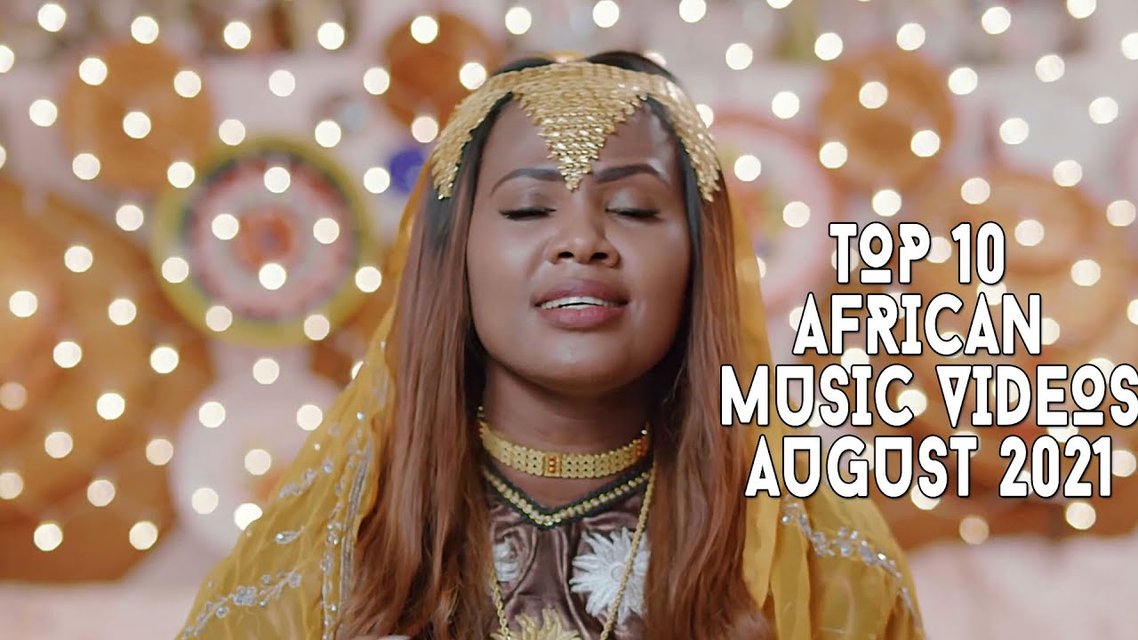 Download Top 10 African Music Videos   August 2021