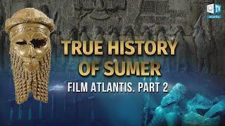 Unknown History Of Sumer And Mesopotamia. Origins Of Modern Civilization. Film Atlantis. Part 2
