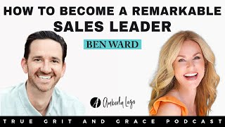 How to become a remarkable sales leader   True grit and grace podcast   Amberly Lago & Ben Ward
