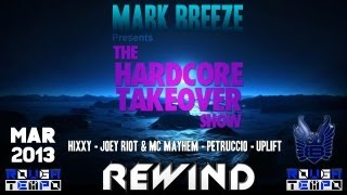 The HARDCORE TAKEOVER with HIXXY - JOEY RIOT - MC MAYHEM - PETRUCIO & UPLIFT - March 2013