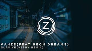 Vanze - Survive (feat Neon Dreams) (Vebby Remix)