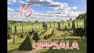 Top 15 Things To Do In Uppsala, Sweden